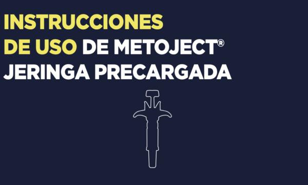 Instrucciones para la correcta administración de Metoject Jeringa
